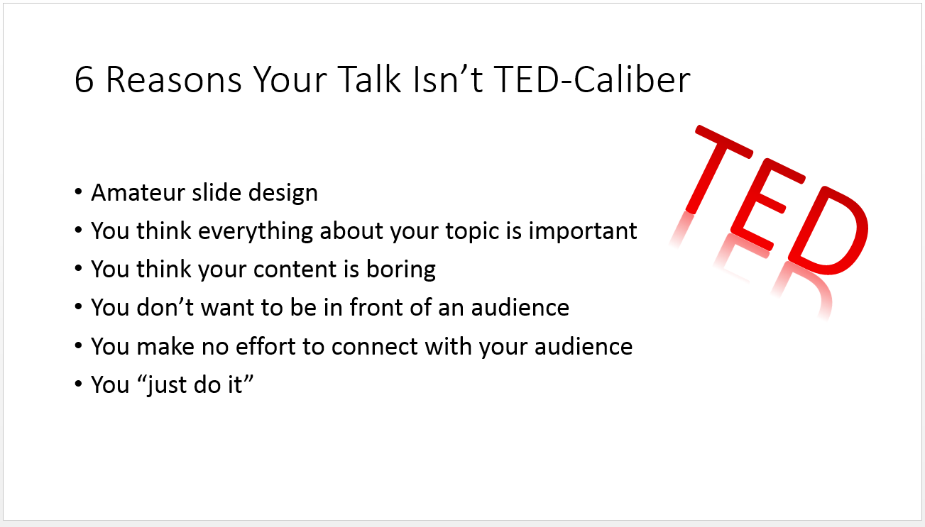6 reasons your presentation is no ted talk train like a champion you think everything about your topic is important when everything you have to say is important then nothing is a priority ted speakers understand that